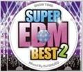 SHOW TIME SUPER EDM BEST 2 Mixed By DJ SHUZO