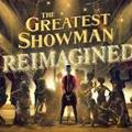 GREATEST SHOWMAN:REIMAGINED