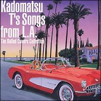 Kadomatsu T's Songs from L.A.~The Ballad Covers Collection~/オムニバスの画像・ジャケット写真
