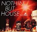 NOTHIN' BUT HOUSE FEAT.OM