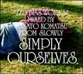 Simply Ourselves-Zed Bias Works-Mixed by Masato Komatsu from Slowly