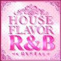 "HOUSE FLAVOR R&B ""CRYSTAL"""