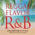 REGGAE FLAVOR R&B ~Combination Best Mix~ Mixed by DJ SPIKE a.k.a KURIBO