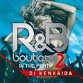 R&B BOUTIQUE -in the party- 2nd Floor Mixed by DJ KENKAIDA