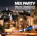 MIX PARTY World Standard A Tatsuo Sunaga Live Mix