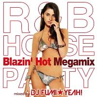 R&B HOUSE Party ~Blazin' Hot Megamix~ mixed by DJ FUMI☆YEAH!/オムニバスの画像・ジャケット写真