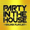 PARTY IN THE HOUSE -GOLDEN PLAYLIST-