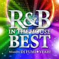 R&B IN THE HOUSE-BEST-mixed by DJ FUMI★YEAH!!