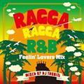 RAGGA RAGGA R&B -Feelin' Lovers-