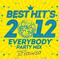 BEST HIT'S 2012 -EVERYBODY PARTY MIX!-/DJ YOSHIOの画像・ジャケット写真