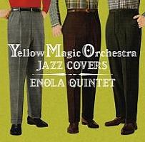 Yellow Magic Orchestra Jazz Covers/ENOLA QUINTETの画像・ジャケット写真