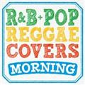 R&B+POP REGGAE COVERS MORNING