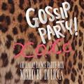 "GOSSIP PARTY!""X.O.X.O.-OH LALA!! DANCE PARTY MIX-"
