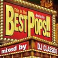 This Is The BEST POPS!! -New Pop Star- mixed by DJ CLASSICO