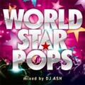 WORLD STAR POPS Mixed by DJ ASH