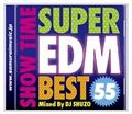SHOW TIME SUPER EDM BEST 55 Mixed By DJ SHUZO
