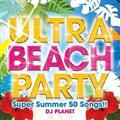 ULTRA BEACH PARTY -Super Summer 50 Songs!!-