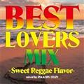 BEST LOVERS MIX ~Sweet Reggae Flavor~
