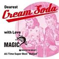 "Dearest Cream Soda with love MAGIC All Time Super Best ""Ballad"""