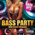 BASS PARTY -Wild Cruisin'Megamix-