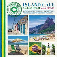 ISLAND CAFE feat. Lisa Ono II Mixed by DJ TARO/小野リサ/DJ TAROの画像・ジャケット写真