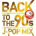 BACK TO THE 90s -J-POP MIX-